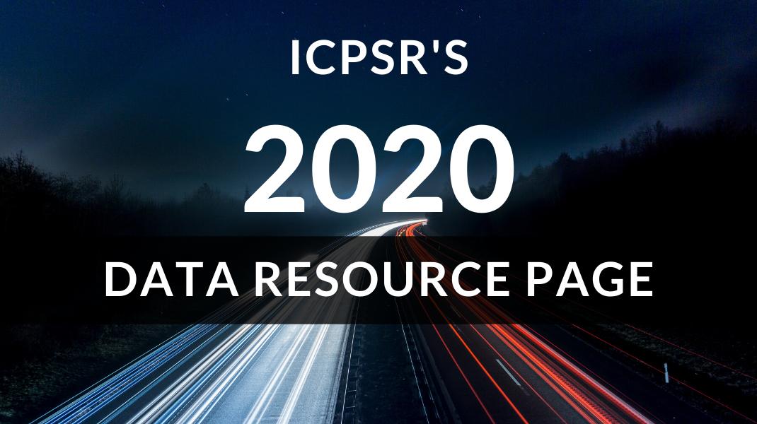 ICPSR's 2020 data resource hub