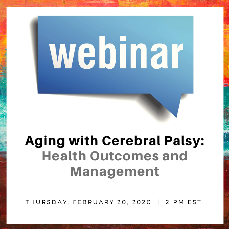 Aging with Cerebral Palsy webinar, Feb 20, 2020, 2 pm EST